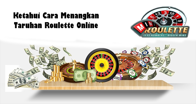 Ketahui Cara Menangkan Taruhan Roulette Online