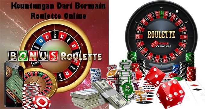 Keuntungan Dari Bermain Roulette Online